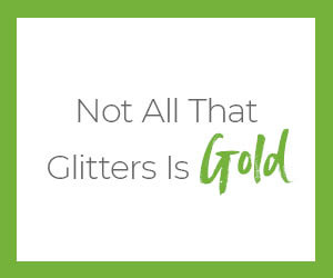 Not All That Glitters