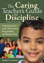 The Caring Teacher's Guide to Discipline: Helping Students Learn Self-Control, Responsibility, and Respect, K-6 Marilyn E. Gootman