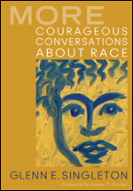 More Courageous Conversations About Race by Glenn Singleton